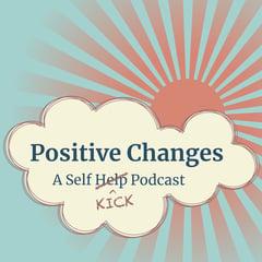 Positive Changes: A Self-Kick Podcast
