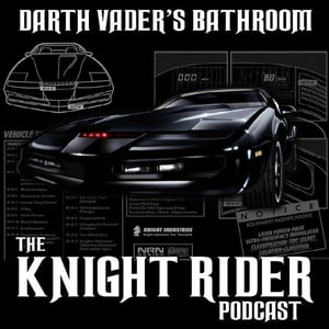 Darth Vader's Bathroom : THE Knight Rider Podcast