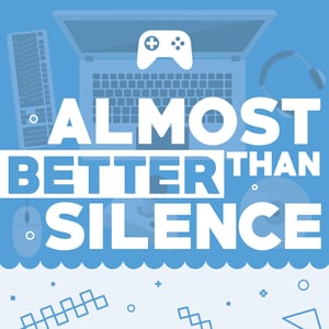 Almost Better Than Silence