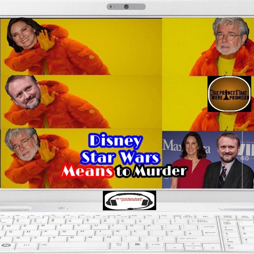 Disney Star Wars Means to Murder... (Sp2.8)