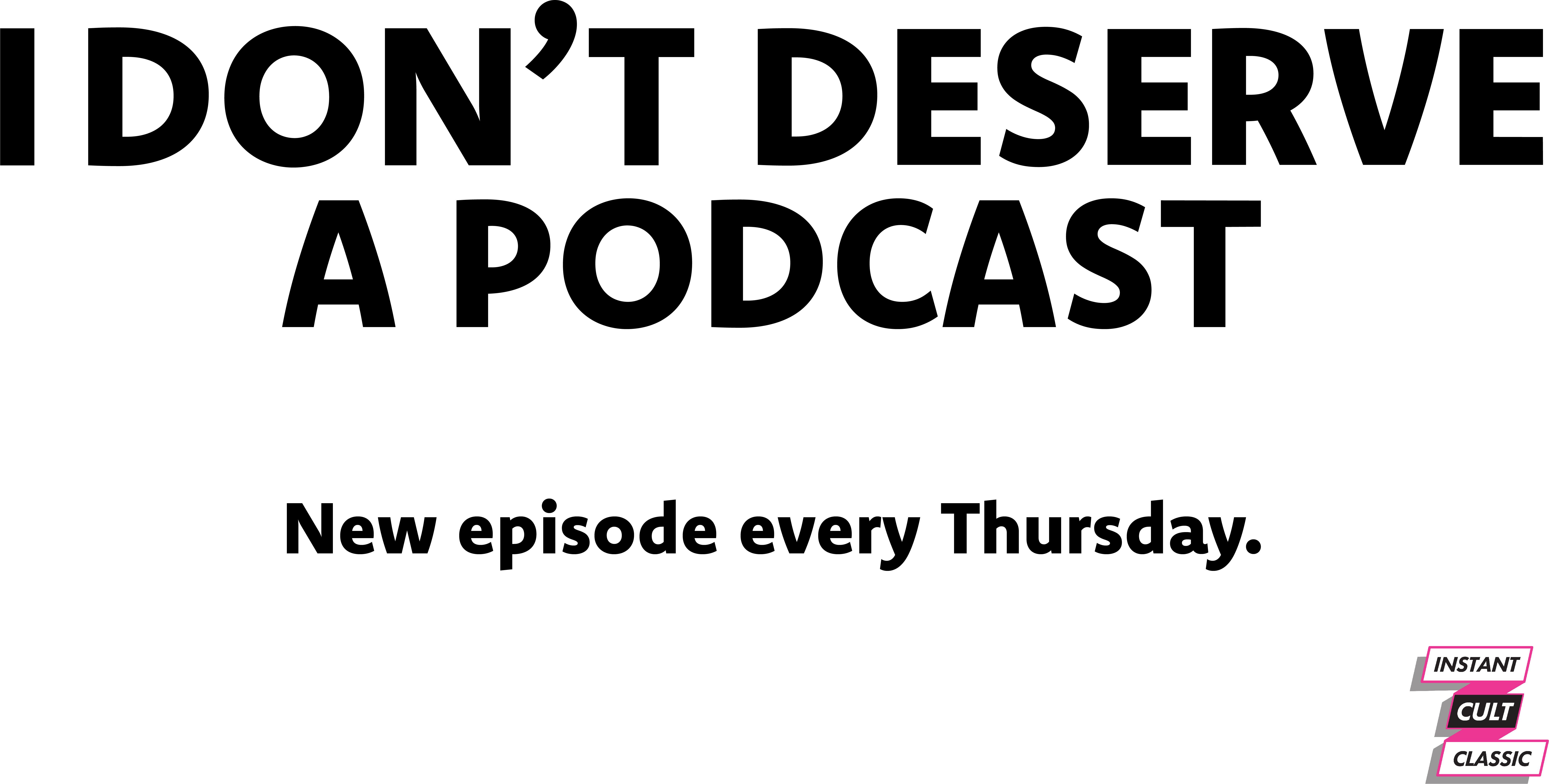I Don't Deserve a Podcast