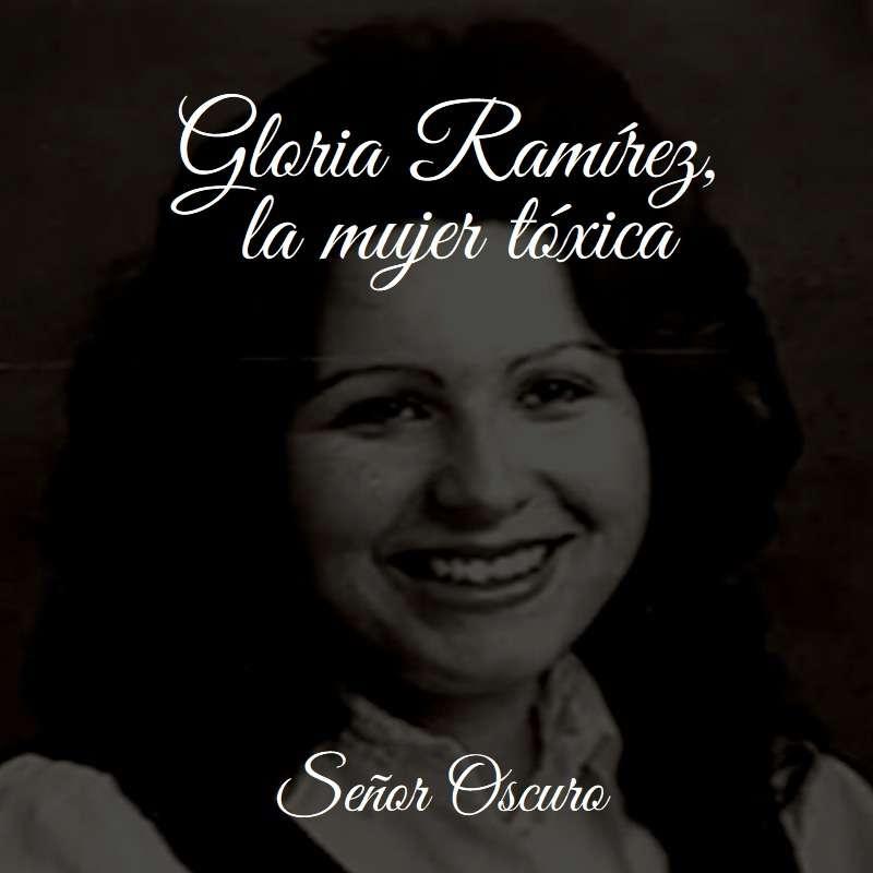 Gloria Ramírez, la mujer tóxica