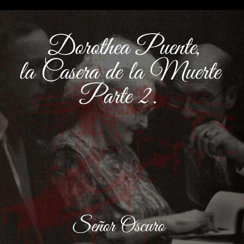 Dorothea Puente, la Casera de la Muerte. Parte 2.