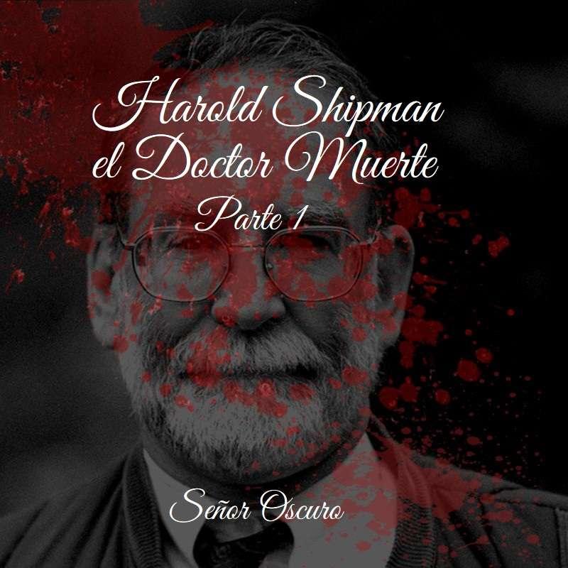 Harold Shipman, el Doctor Muerte. Parte 1.