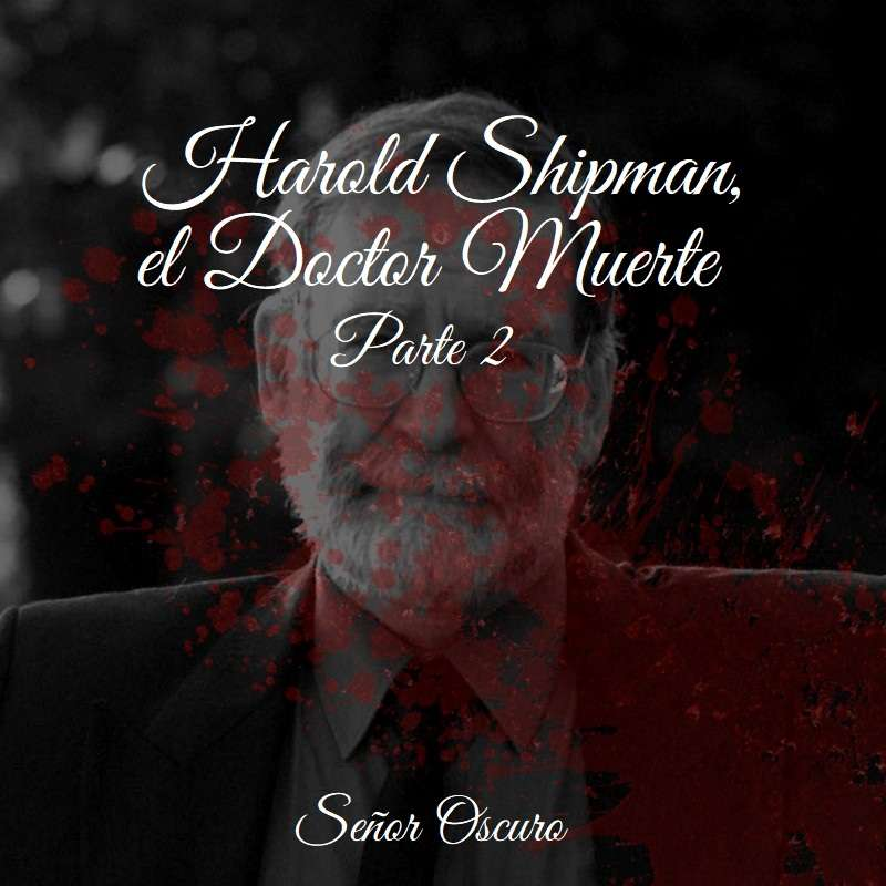 Harold Shipman, el Doctor Muerte. Parte 2