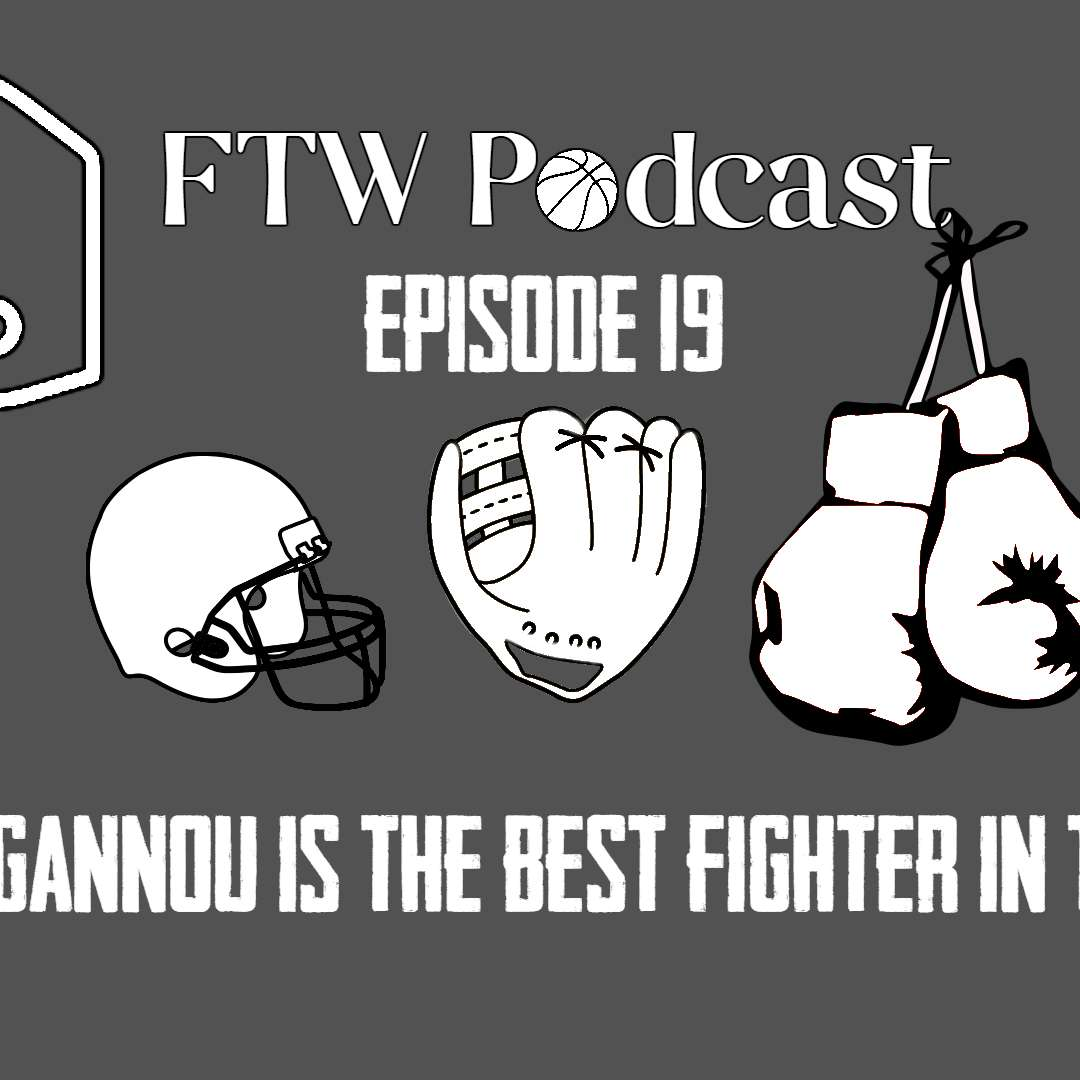 Episode 19 - Francis Ngannou is the Future of Fighting