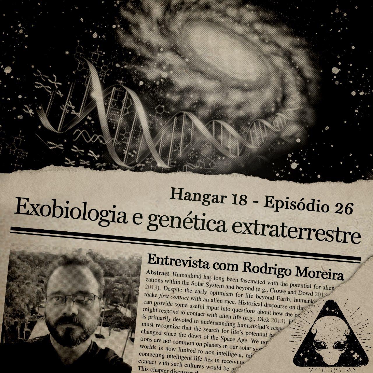 E26 Hangar 18 - Ep 026 - Exobiologia e Genética Extraterrestre