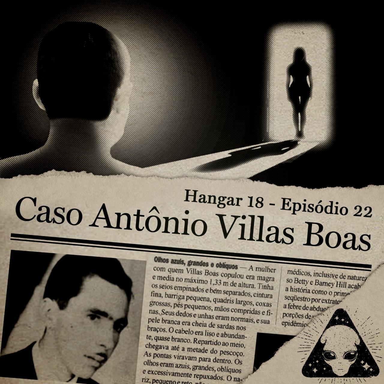 E22 Hangar 18 - Ep 022 - Caso Antônio Villas Boas