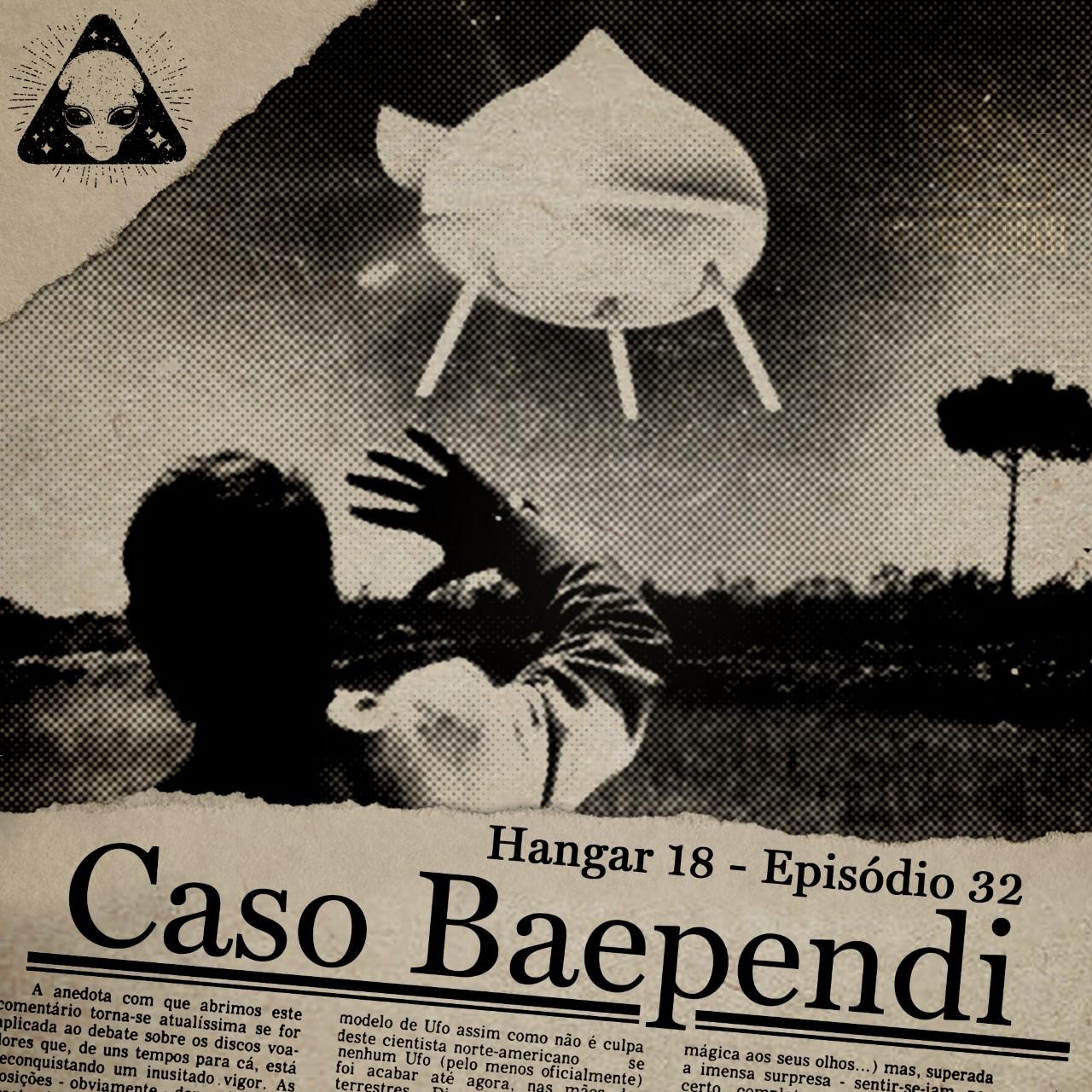 E32 Hangar 18 - Ep 032 - Caso Baependi