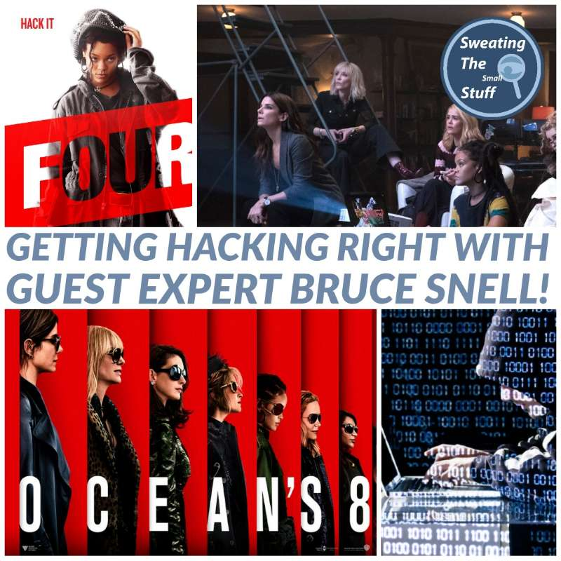 036 - Oceans 8: Movie Hacking With Cyber Expert Bruce Snell