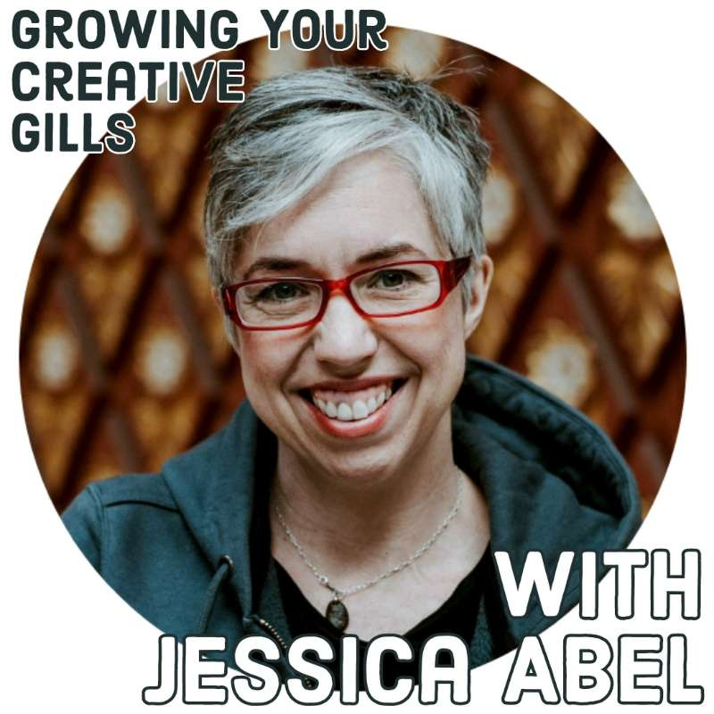 056 - Jessica Abel: Growing Your Creative Gills