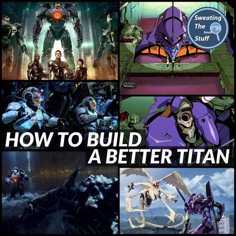 041 - Pacific Rim vs Neon Genesis Evangelion: How To Build A Better Titan