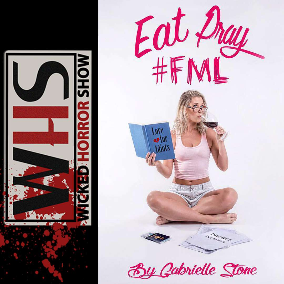 WICKED HORROR SHOW presents: Gabrielle Stone actor, director and author of Eat, Pray, #FML
