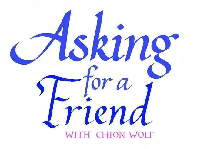 Asking for a Friend with Chion Wolf