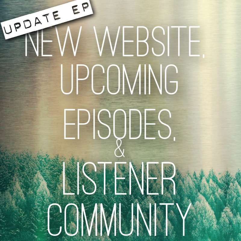 Updates On The Upcoming Episodes, Website And New Listener Community