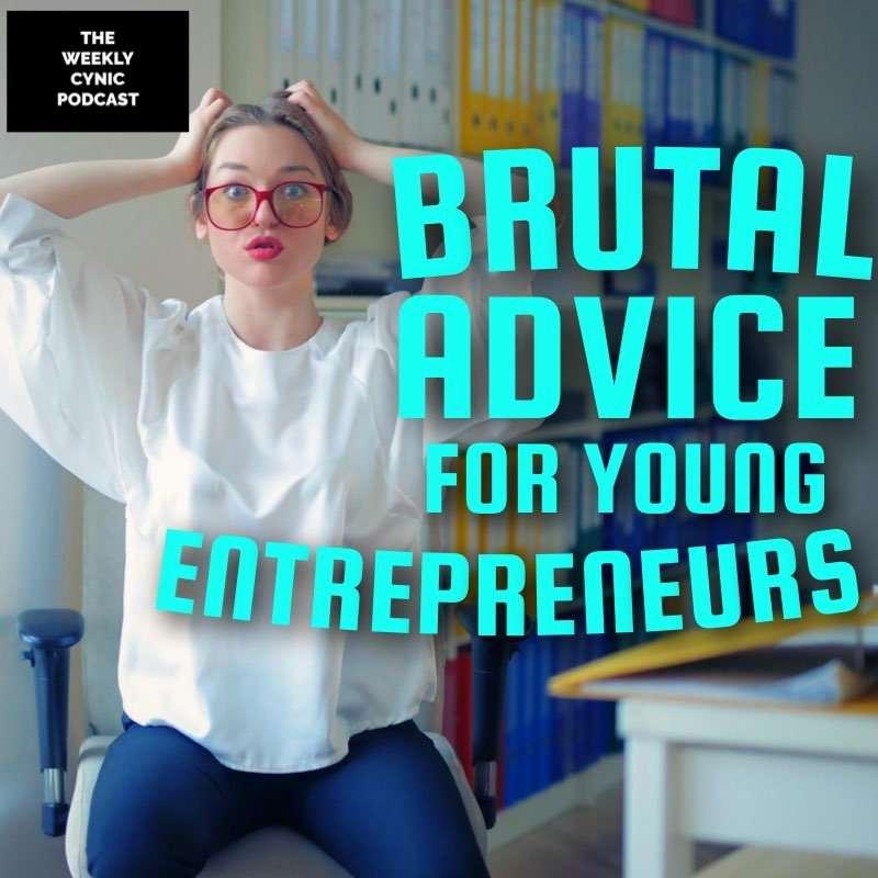 Brutal Advice For Young Entrepreneurs