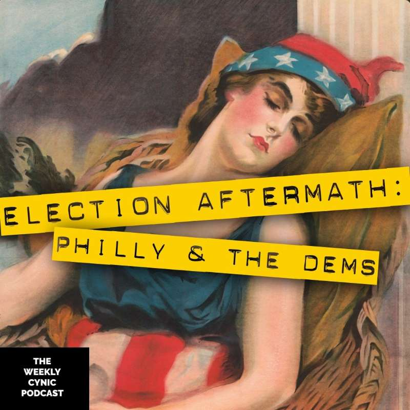 Ep.47 – Election Aftermath: Philly And The Dems