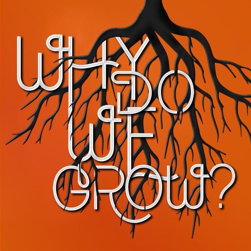 #007: Why Do We Grow?