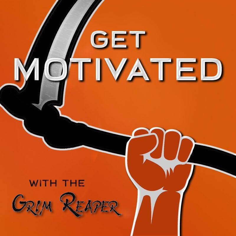 #004: Get Motivated with the Grim Reaper