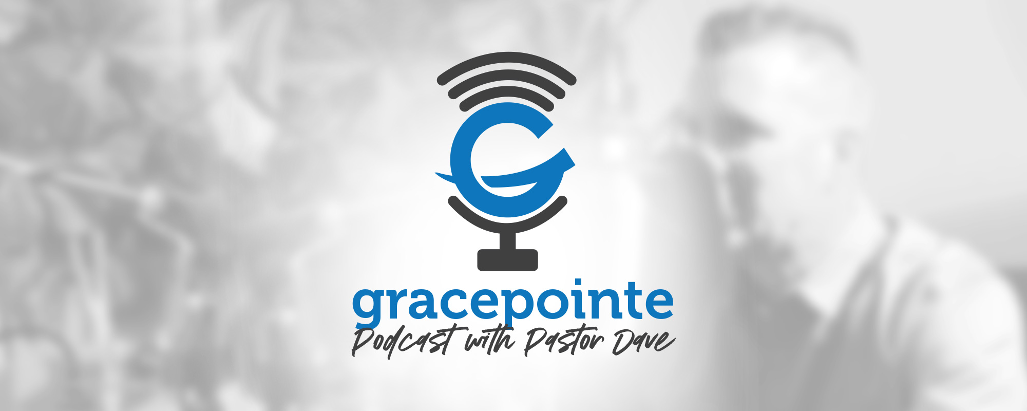 Gracepointe Podcast with Pastor Dave