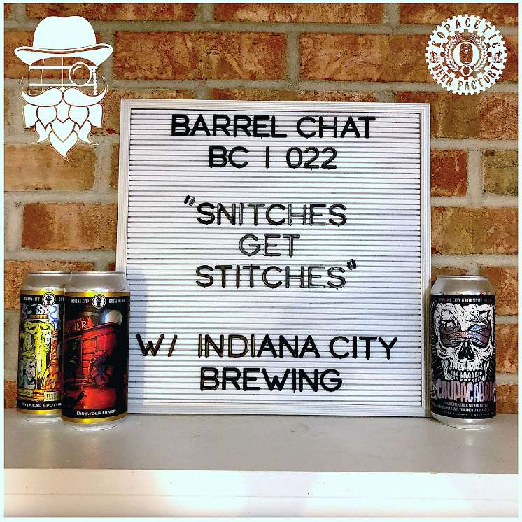BC022: Snitches Get Stitches w/Indiana City Brewing Co.