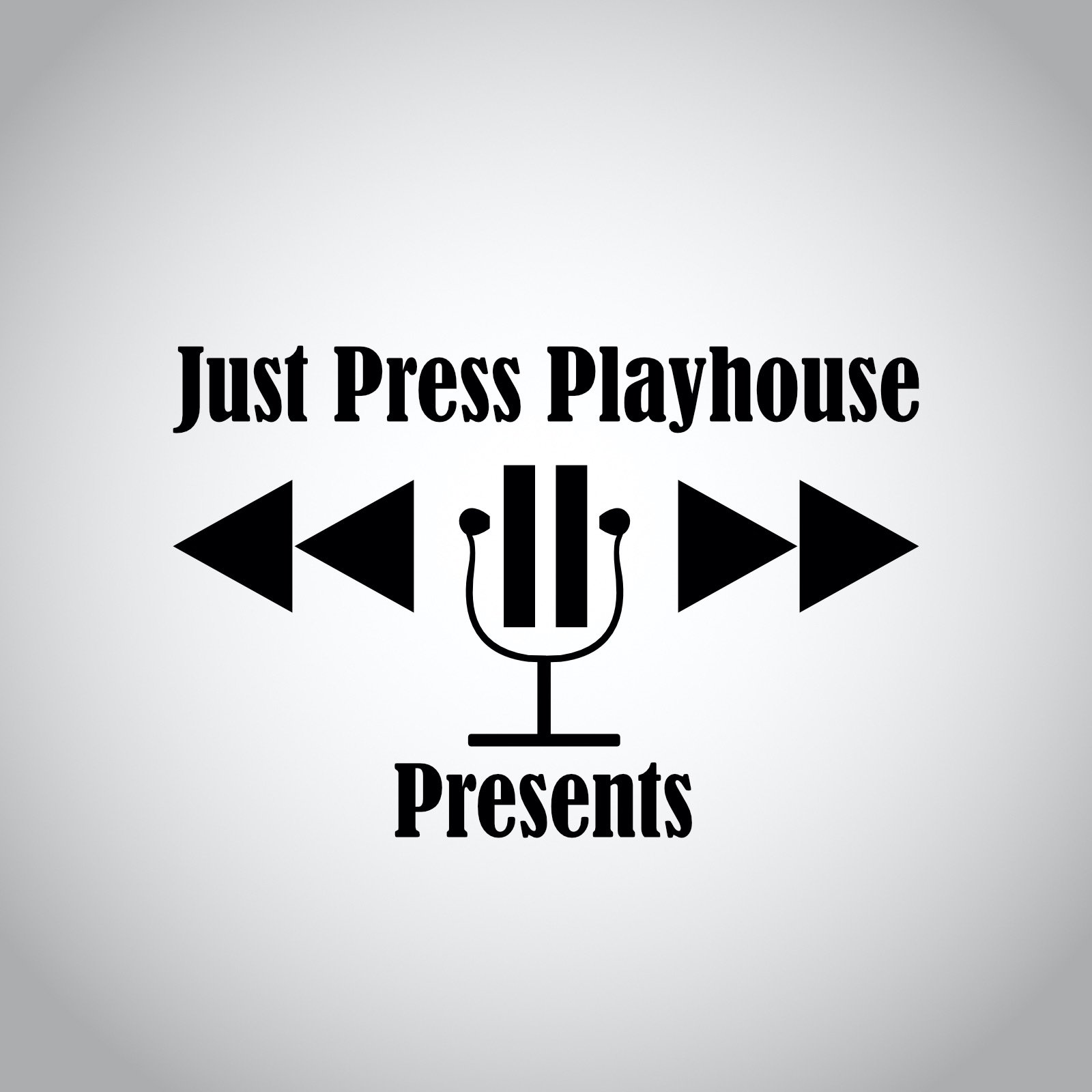 """    Just Press Playhouse Presents "" Podcast"