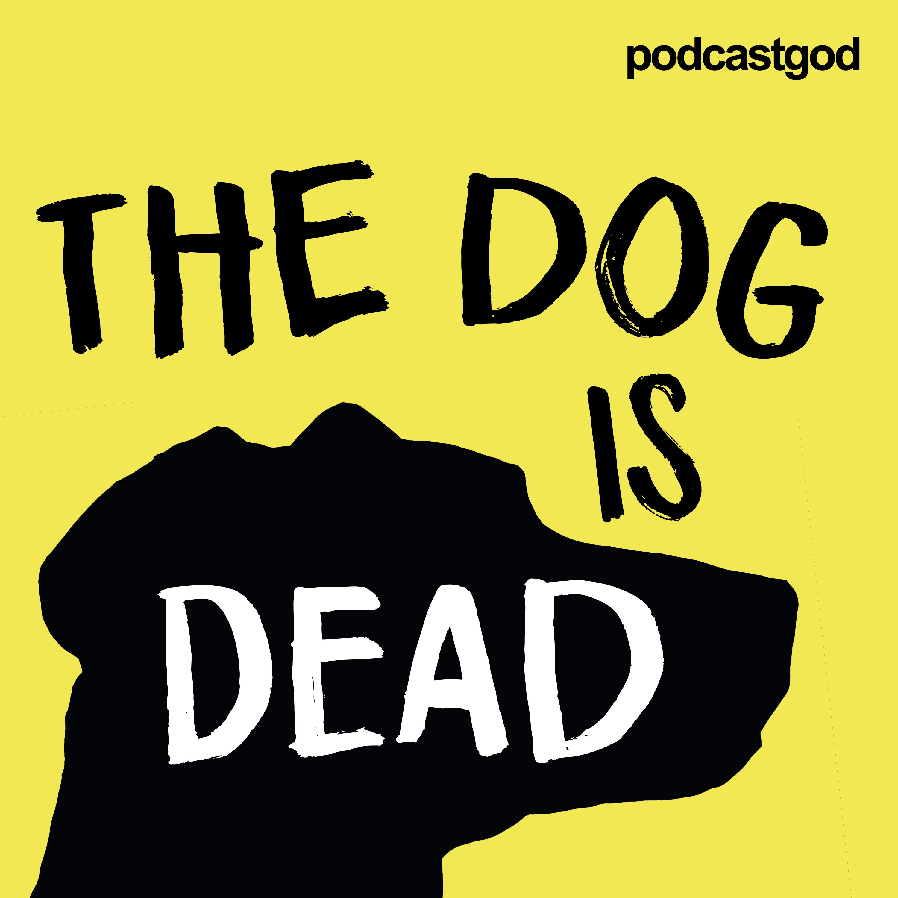 """""""    The Dog Is Dead """" Podcast"""