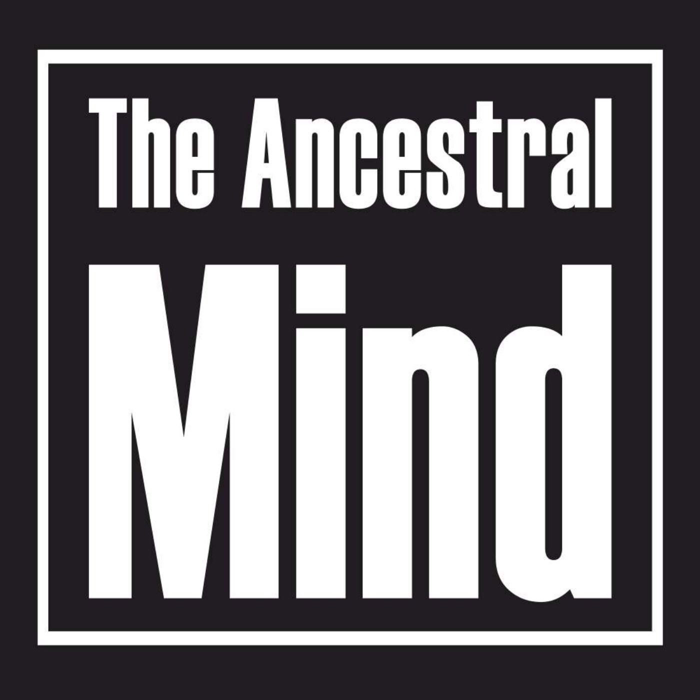 The Ancestral Mind Podcast