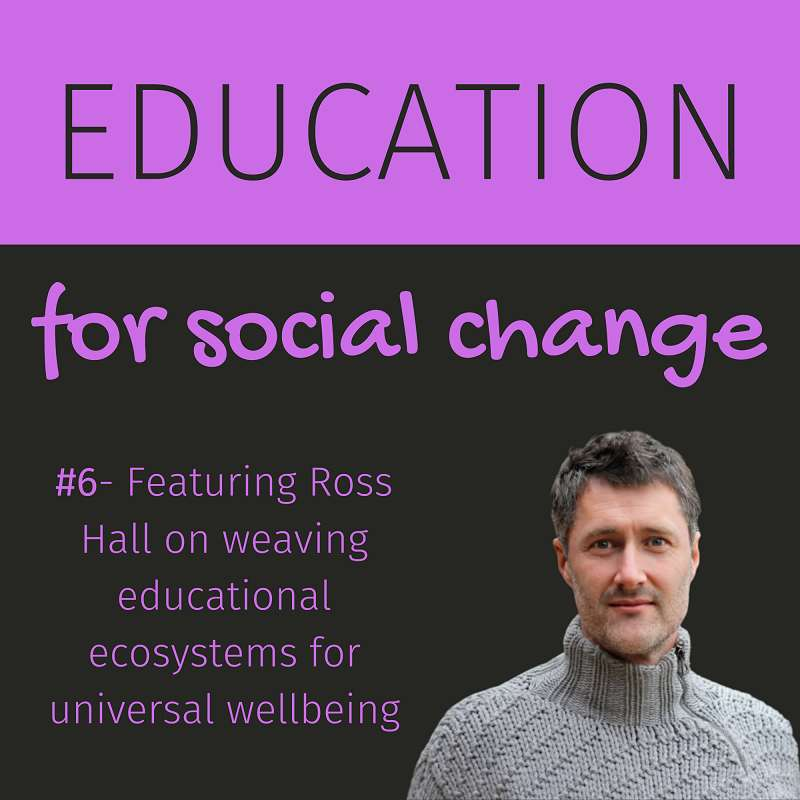 #6: Ross Hall on weaving educational ecosystems for universal wellbeing