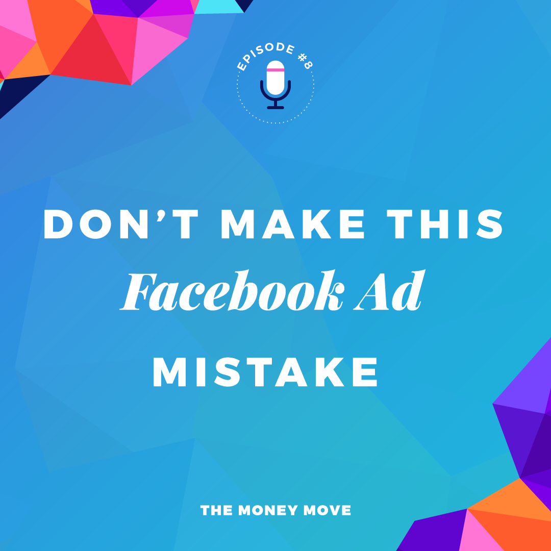 Don't Make This Facebook Ad Mistake - The Money Move