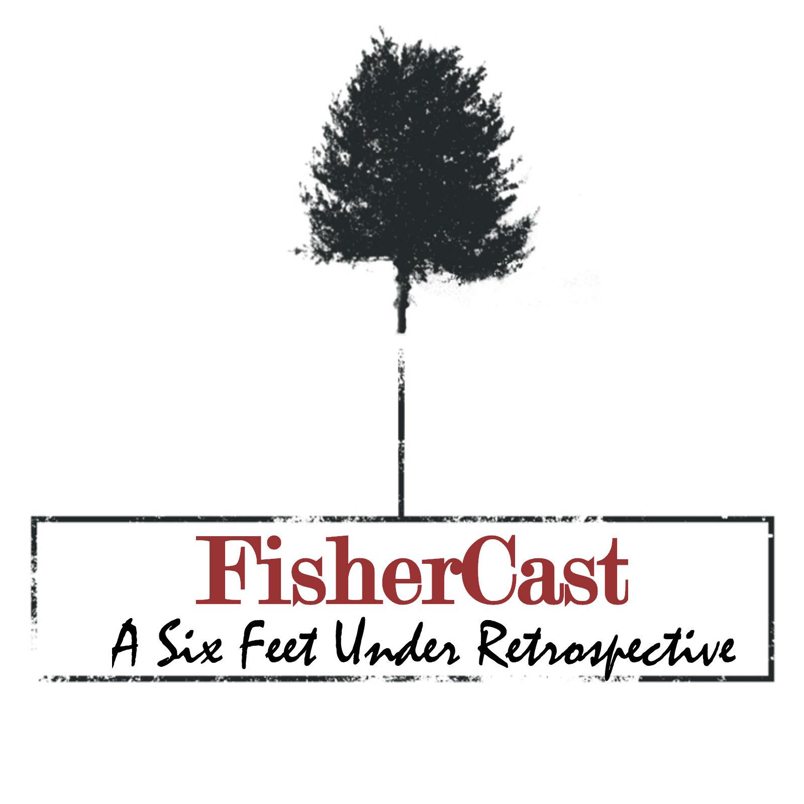 FisherCast - A Six Feet Under Retrospective