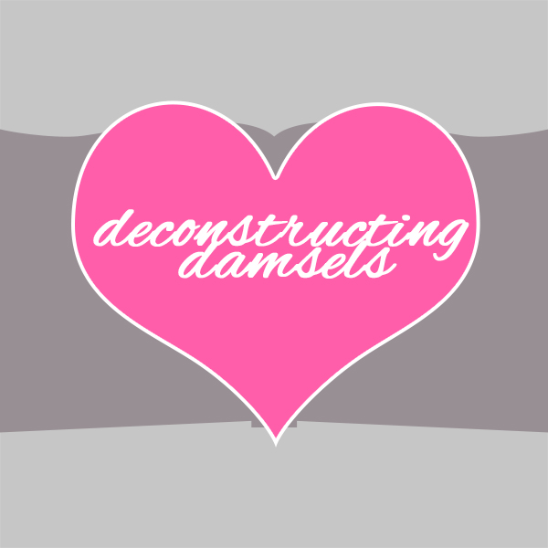 Deconstructing Damsels